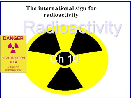 Radioactivity Ch 10. Radioactivity is the process in which an unstable atomic nucleus emits charged particles & energy Any atom containing an unstable.