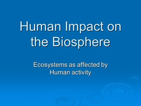 human impact on the biosphere intro to environmental science ppt download. Black Bedroom Furniture Sets. Home Design Ideas