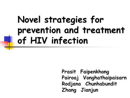 Novel strategies for prevention and treatment of HIV infection Prasit Faipenkhong Pairoaj Vonghathaipaisarn Rodjana Chunhabundit Zhang Jianjun.