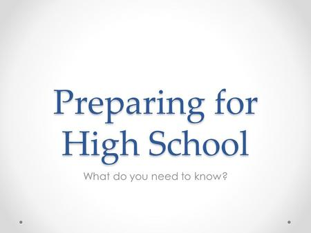 Preparing for High School What do you need to know?
