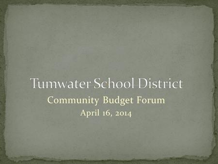 Community Budget Forum April 16, 2014. Budget Timeline Update Legislative Update Fiscal Impacts of Legislature Maintenance Level Changes Policy Level.