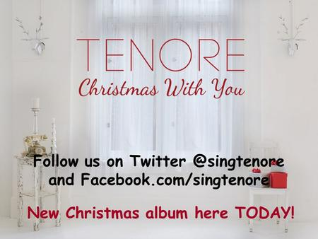 Follow us on and Facebook.com/singtenore New Christmas album here TODAY!
