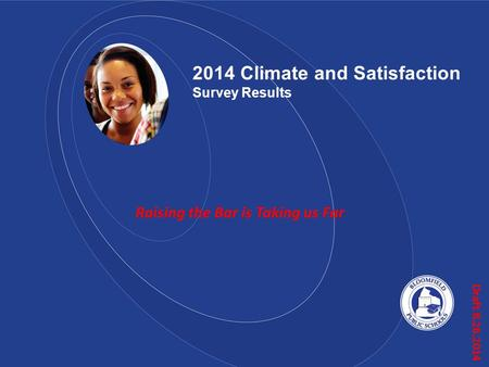 Draft 8.26.2014 2014 Climate and Satisfaction Survey Results Raising the Bar is Taking us Far.