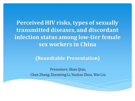 Perceived HIV risks, types of sexually transmitted diseases, and discordant infection status among low-tier female sex workers in China (Roundtable Presentation)
