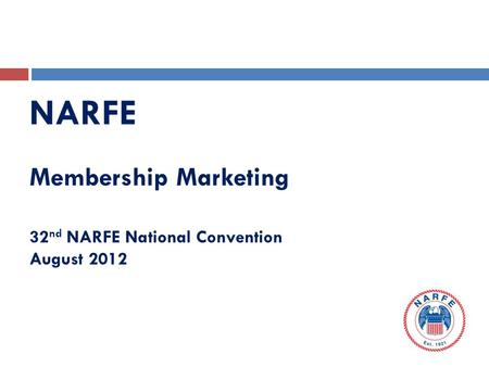 NARFE Membership Marketing 32 nd NARFE National Convention August 2012.