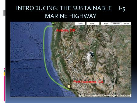 INTRODUCING: THE SUSTAINABLE I-5 MARINE HIGHWAY Astoria, OR Port Hueneme, CA.