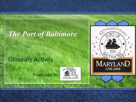 The Port of Baltimore Glossary Activity Produced by.