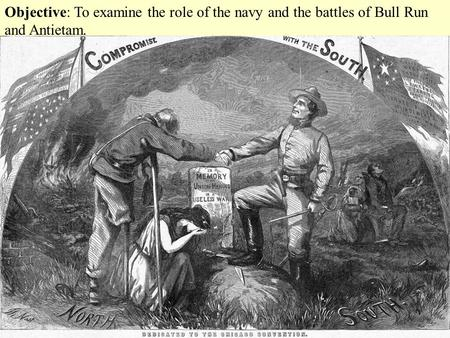 Objective: To examine the role of the navy and the battles of Bull Run and Antietam.