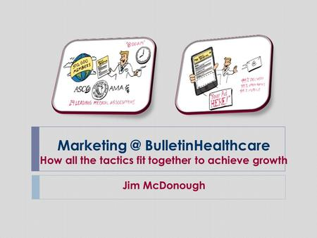 BulletinHealthcare How all the tactics fit together to achieve growth Jim McDonough.