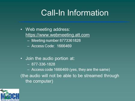 Call-In Information Web meeting address: https://www.webmeeting.att.com –Meeting number 8773361828 –Access Code: 1666469 Join the audio portion at: –877-336-1828.