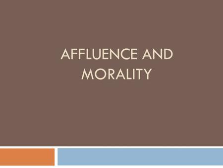 AFFLUENCE AND MORALITY. Human actions: a typology From the perspective of ethics, actions may be divided into 3 categories: 1) Permissible 2) Non-permissible.