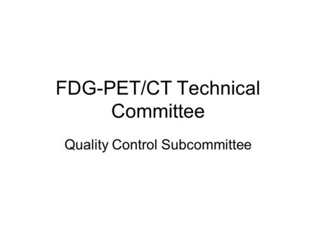 FDG-PET/CT Technical Committee Quality Control Subcommittee.