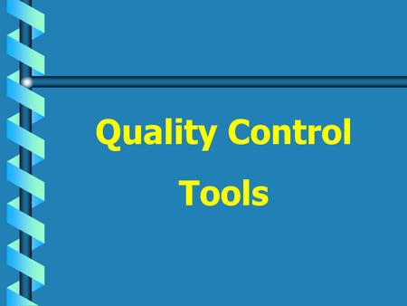 Quality Control Tools A committee for developing QC tools affiliated with JUSE was set up in April 1972. Their aim was to develop QC techniques for.