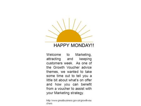HAPPY MONDAY!! Welcome to Marketing, attracting and keeping customers week. As one of the Growth Voucher advice themes, we wanted to take some time out.