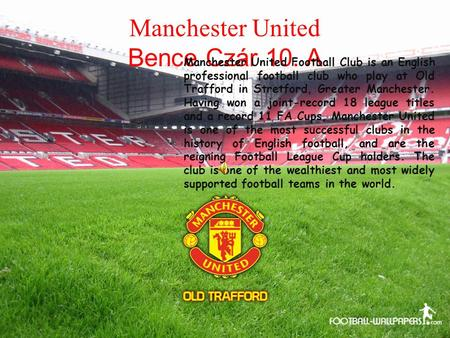 Manchester United Bence Czár 10. A Manchester United Football Club is an English professional football club who play at Old Trafford in Stretford, Greater.