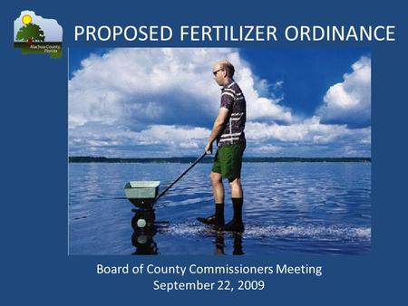 Board of County Commissioners Meeting September 22, 2009 PROPOSED FERTILIZER ORDINANCE.