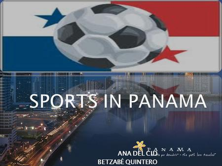 ANA DEL CID BETZABÉ QUINTERO. While some of the tourists visit Panama for its natural beauty, some visit it for sports. Panama sports include basketball,