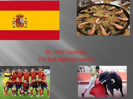 By: Will Gastright The bull fighting country