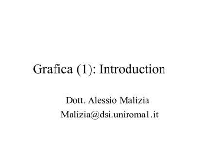 Grafica(1): Introduction Dott. Alessio Malizia
