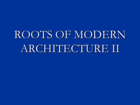 ROOTS OF MODERN ARCHITECTURE II. The Arts & Crafts Movement: In England, there were still men of great influence who resisted the use of iron in architecture.
