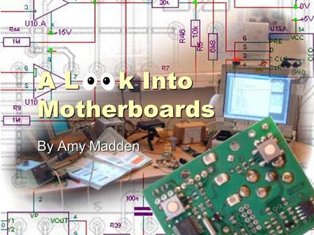A L k Into Motherboards By Amy Madden. How It Is Made The progression that a motherboard goes through is composed of three main different processes Design.