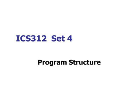 ICS312 Set 4 Program Structure. Outline for a SMALL Model Program Note the quiz at the next lecture will be to reproduce this slide.MODEL SMALL.586 ;