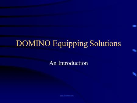 DOMINO Equipping Solutions An Introduction www.domino-es.com.