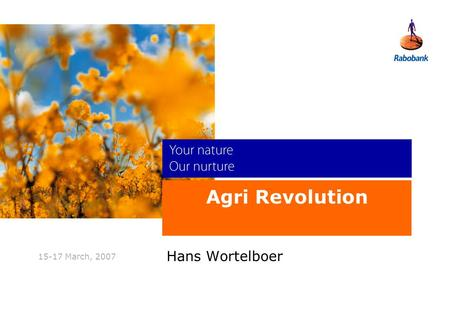 New perspectives 15-17 March, 2007 Agri Revolution Hans Wortelboer.