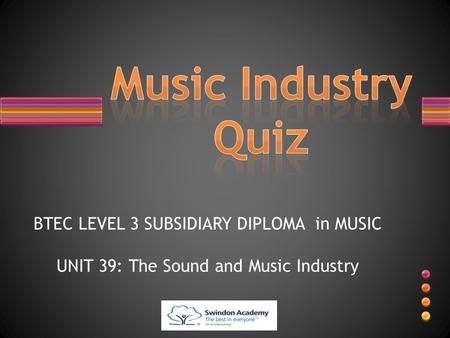 Music Industry Quiz BTEC LEVEL 3 SUBSIDIARY DIPLOMA in MUSIC