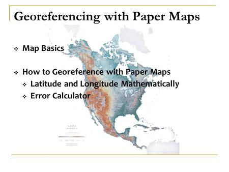 Georeferencing with Paper Maps  Map Basics  How to Georeference with Paper Maps  Latitude and Longitude Mathematically  Error Calculator.