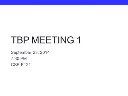 TBP MEETING 1 September 23, 2014 7:30 PM CSE E121.