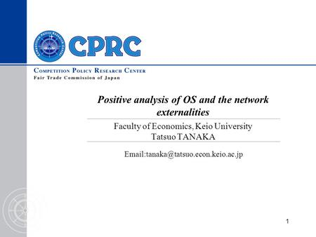 1 Positive analysis of OS and the network externalities Faculty of Economics, Keio University Tatsuo TANAKA