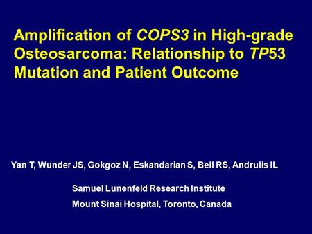 Amplification of COPS3 in High-grade Osteosarcoma: Relationship to TP53 Mutation and Patient Outcome Samuel Lunenfeld Research Institute Mount Sinai Hospital,