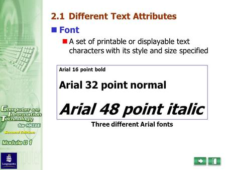 2.1 Different Text Attributes Font A set of printable or displayable text characters with its style and size specified Arial 16 point bold Arial 32 point.
