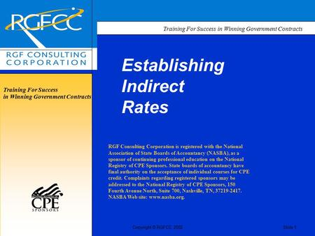 Training For Success in Winning Government Contracts Copyright © RGFCC 2002Slide 1 Establishing Indirect Rates RGF Consulting Corporation is registered.
