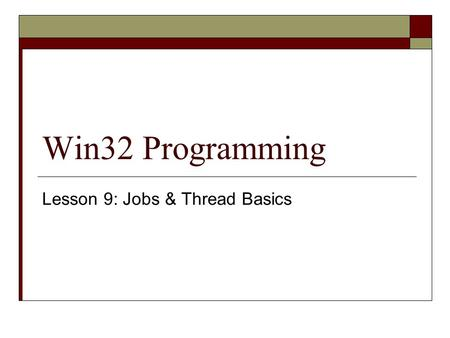 Win32 Programming Lesson 9: Jobs & Thread Basics.