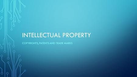 INTELLECTUAL PROPERTY COPYRIGHTS, PATENTS AND TRADE MARKS.