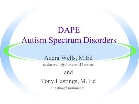 DAPE Autism Spectrum Disorders Audra Wells, M.Ed and Tony Hastings, M. Ed