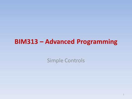 BIM313 – Advanced Programming Simple Controls 1. Contents Traditional Controls – Labels, Text Boxes, Buttons, Check Boxes, List Boxes, Combo Boxes Advanced.