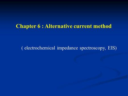 Chapter 6 : Alternative current method ( electrochemical impedance spectroscopy, EIS)