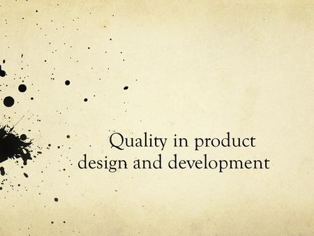 Quality in product design and development. What will we see? What is the product development? What does design refer in product? What does development.