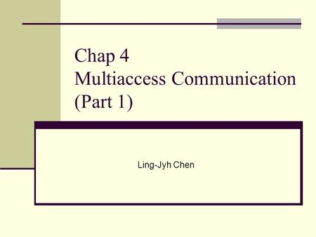 Chap 4 Multiaccess Communication (Part 1)