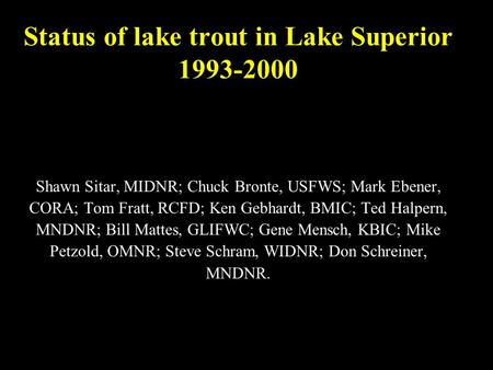 Status of lake trout in Lake Superior 1993-2000 Shawn Sitar, MIDNR; Chuck Bronte, USFWS; Mark Ebener, CORA; Tom Fratt, RCFD; Ken Gebhardt, BMIC; Ted Halpern,