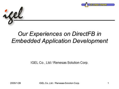 2005/1/261IGEL Co.,Ltd. / Renesas Solution Corp. Our Experiences on DirectFB in Embedded Application Development IGEL Co., Ltd / Renesas Solution Corp.