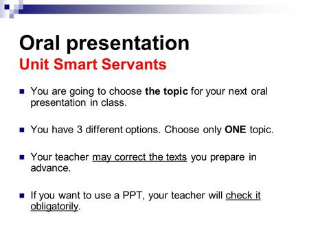 Oral presentation Unit Smart Servants You are going to choose the topic for your next oral presentation in class. You have 3 different options. Choose.