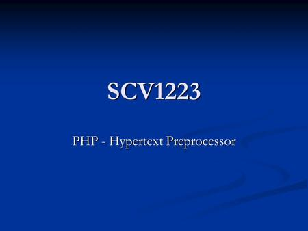 SCV1223 PHP - Hypertext Preprocessor. Introduction PHP is a powerful server-side scripting language for creating dynamic and interactive websites. PHP.