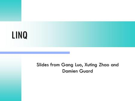 LINQ Slides from Gang Luo, Xuting Zhao and Damien Guard.