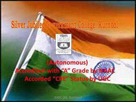 "(Autonomous) Accredited with ""A"" Grade by NAAC Accorded ""CPE"" Status by UGC 1 SJGC (A), Kurnool."