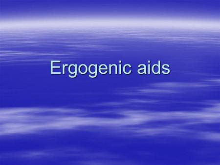 Ergogenic aids. Introduction  Performance enhancement aids, commonly referred to as ergogenic aids, this is a generic term to describe anything that.