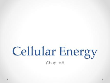 Cellular Energy Chapter 8.